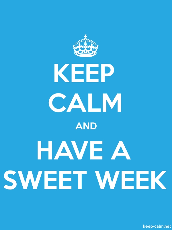 KEEP CALM AND HAVE A SWEET WEEK - white/blue - Default (600x800)