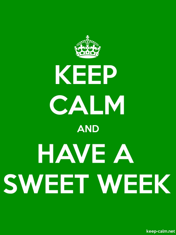 KEEP CALM AND HAVE A SWEET WEEK - white/green - Default (600x800)