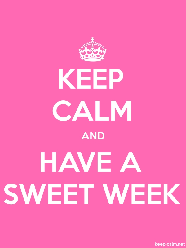 KEEP CALM AND HAVE A SWEET WEEK - white/pink - Default (600x800)