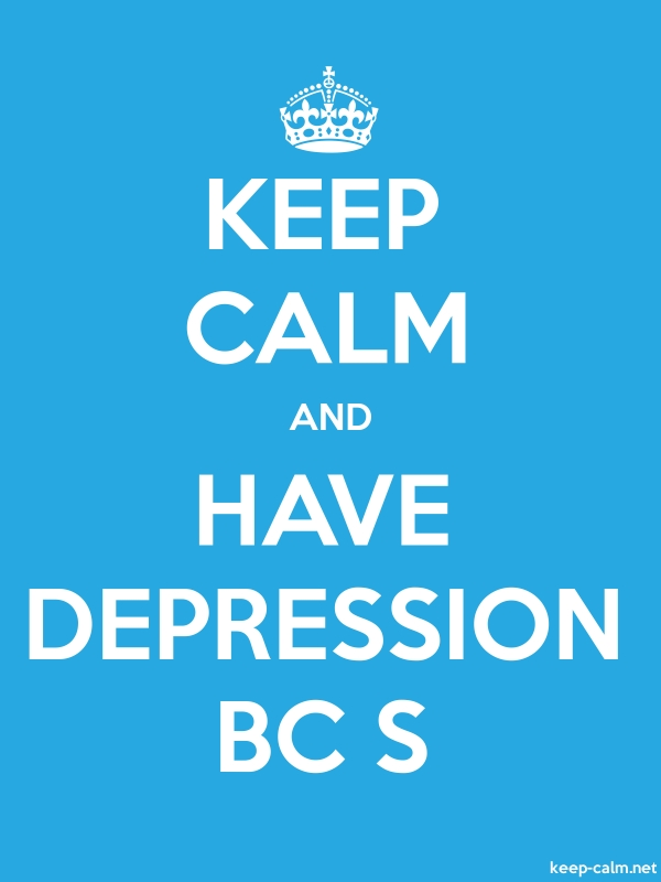 KEEP CALM AND HAVE DEPRESSION BC S - white/blue - Default (600x800)