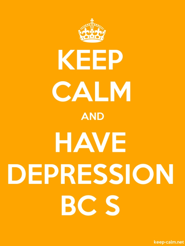 KEEP CALM AND HAVE DEPRESSION BC S - white/orange - Default (600x800)