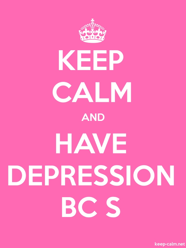 KEEP CALM AND HAVE DEPRESSION BC S - white/pink - Default (600x800)