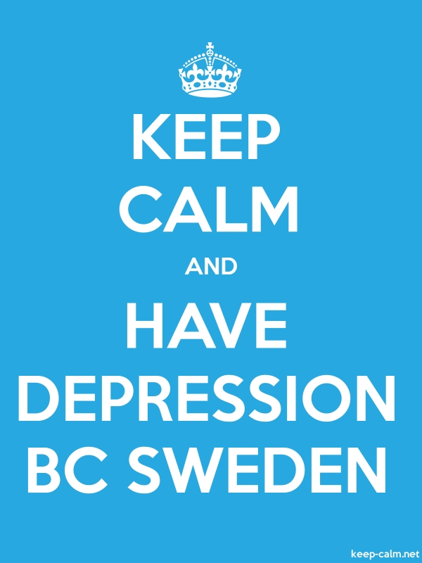 KEEP CALM AND HAVE DEPRESSION BC SWEDEN - white/blue - Default (600x800)