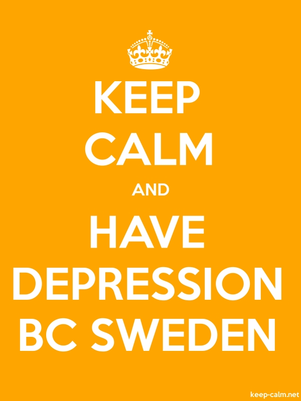 KEEP CALM AND HAVE DEPRESSION BC SWEDEN - white/orange - Default (600x800)