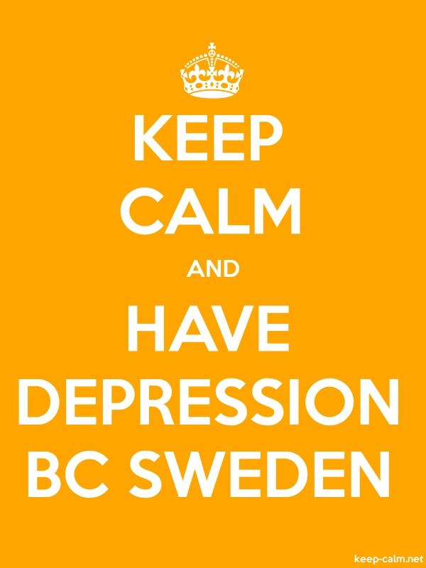 KEEP CALM AND HAVE DEPRESSION BC SWEDEN - white/orange - Default (600x800)