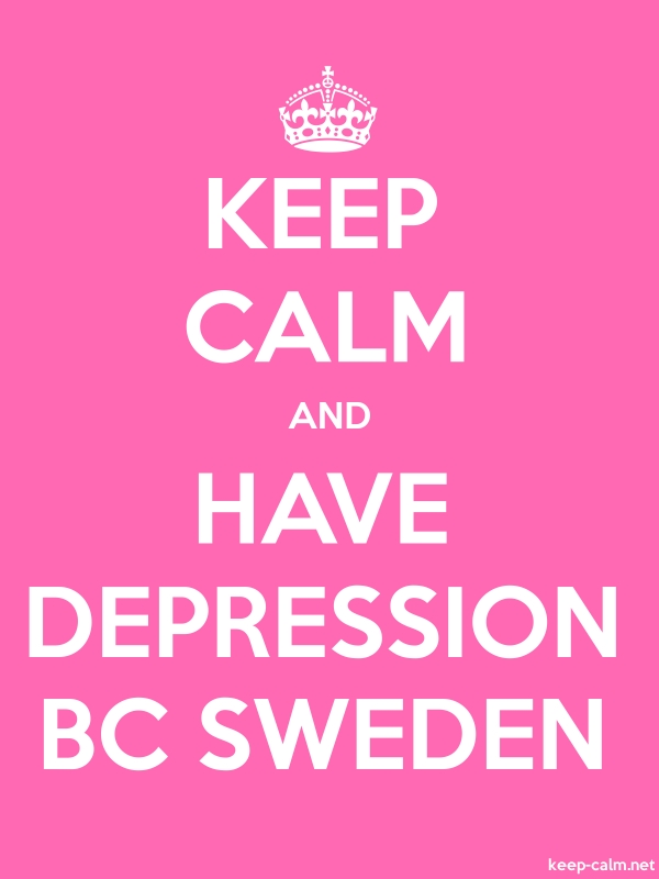 KEEP CALM AND HAVE DEPRESSION BC SWEDEN - white/pink - Default (600x800)