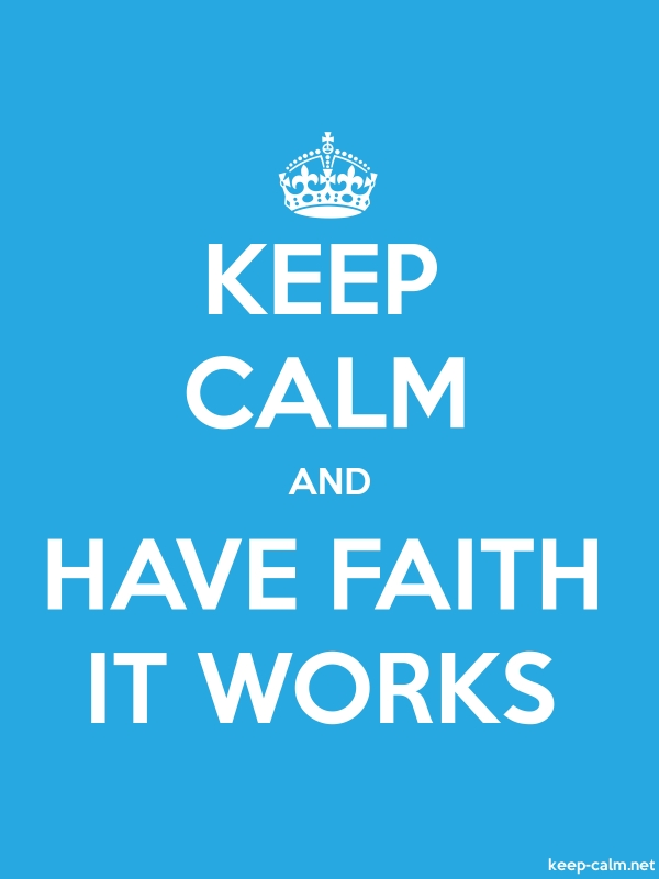 KEEP CALM AND HAVE FAITH IT WORKS - white/blue - Default (600x800)