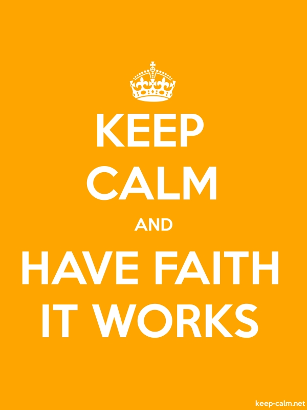 KEEP CALM AND HAVE FAITH IT WORKS - white/orange - Default (600x800)
