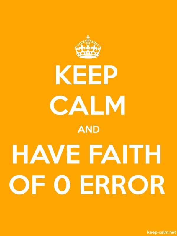 KEEP CALM AND HAVE FAITH OF 0 ERROR - white/orange - Default (600x800)