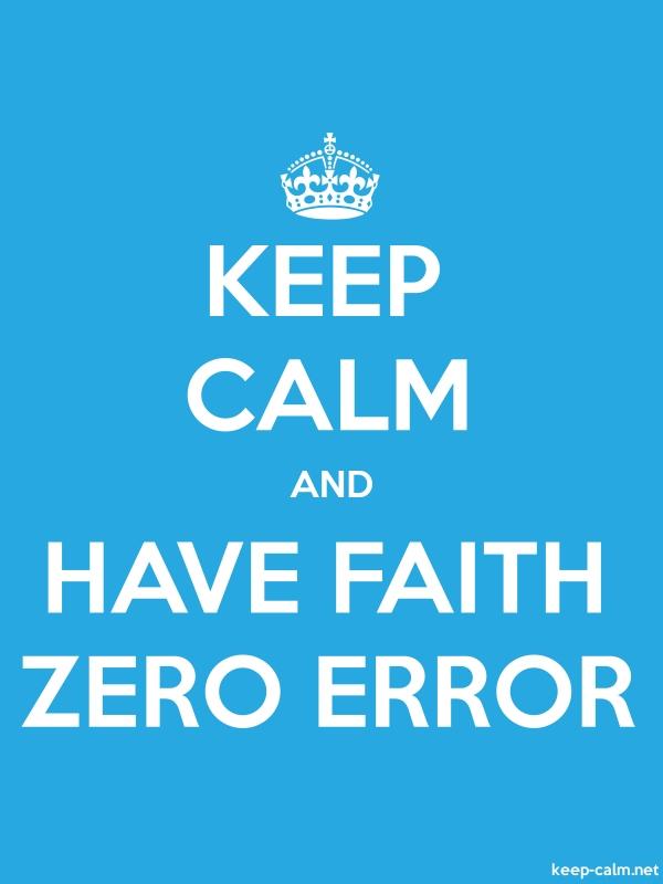 KEEP CALM AND HAVE FAITH ZERO ERROR - white/blue - Default (600x800)