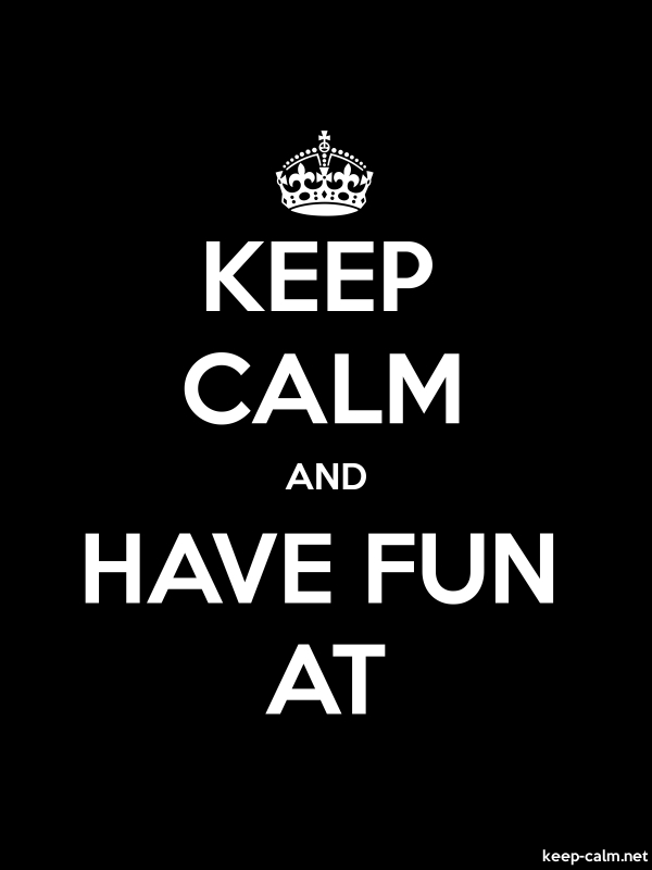 KEEP CALM AND HAVE FUN AT - white/black - Default (600x800)