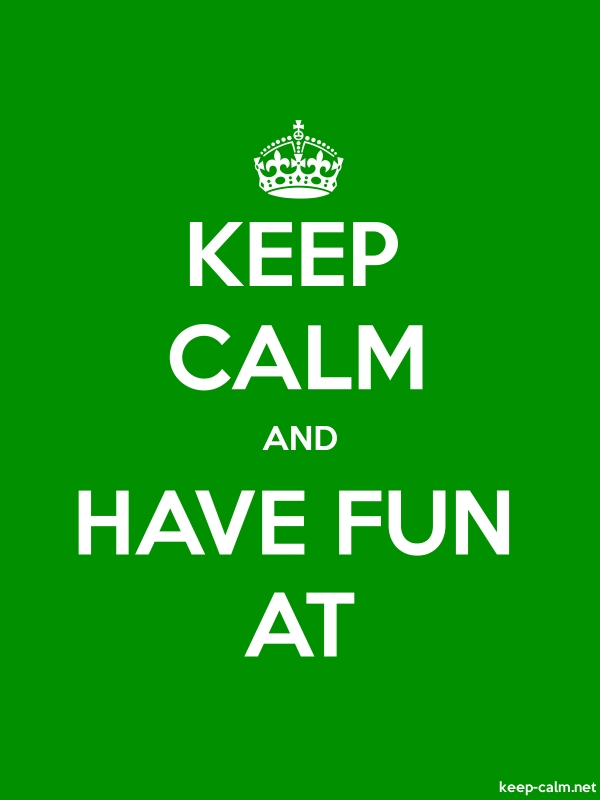 KEEP CALM AND HAVE FUN AT - white/green - Default (600x800)