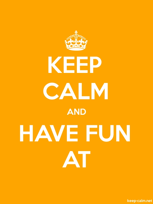 KEEP CALM AND HAVE FUN AT - white/orange - Default (600x800)