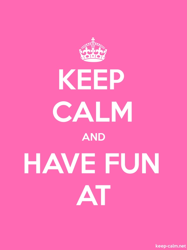 KEEP CALM AND HAVE FUN AT - white/pink - Default (600x800)