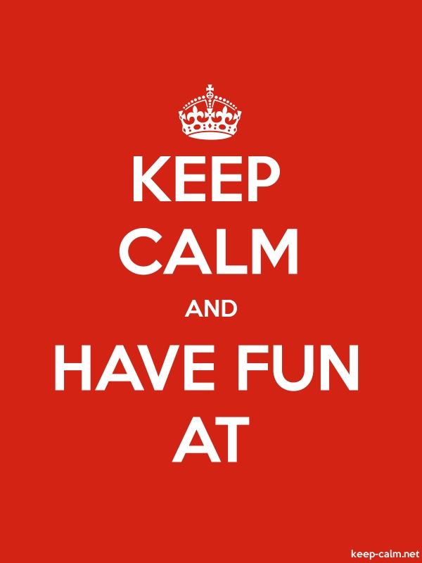 KEEP CALM AND HAVE FUN AT - white/red - Default (600x800)
