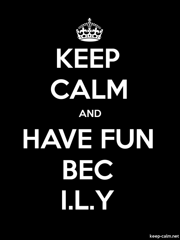 KEEP CALM AND HAVE FUN BEC I.L.Y - white/black - Default (600x800)