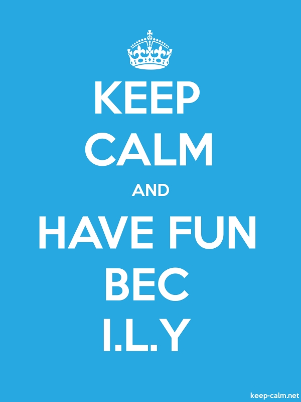 KEEP CALM AND HAVE FUN BEC I.L.Y - white/blue - Default (600x800)