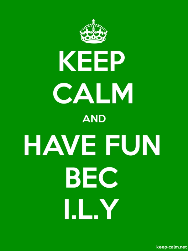 KEEP CALM AND HAVE FUN BEC I.L.Y - white/green - Default (600x800)