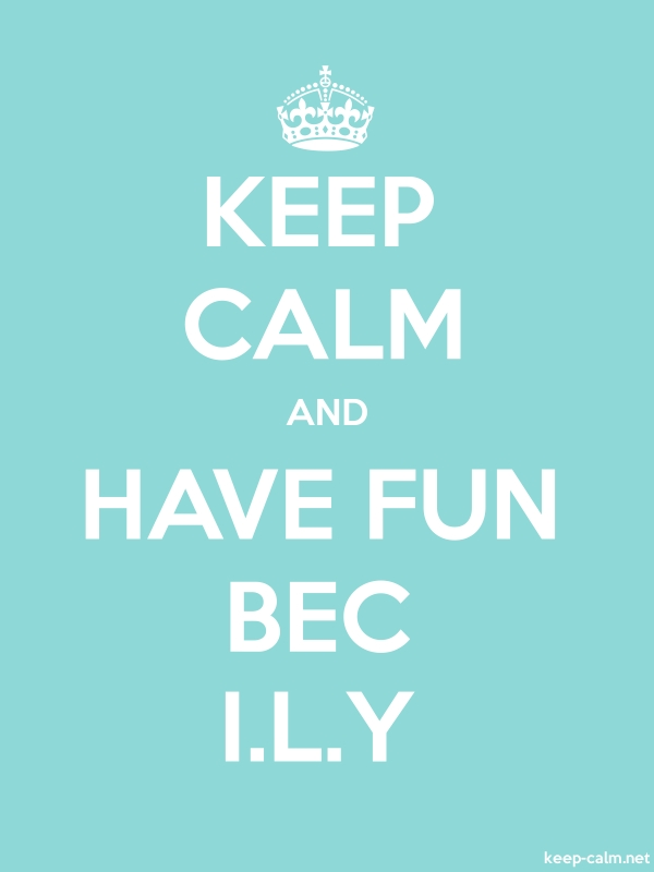 KEEP CALM AND HAVE FUN BEC I.L.Y - white/lightblue - Default (600x800)