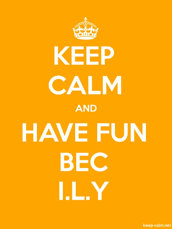 KEEP CALM AND HAVE FUN BEC I.L.Y - white/orange - Default (600x800)