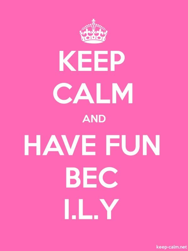 KEEP CALM AND HAVE FUN BEC I.L.Y - white/pink - Default (600x800)