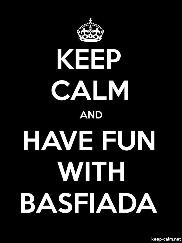 KEEP CALM AND HAVE FUN WITH BASFIADA - white/black - Default (600x800)