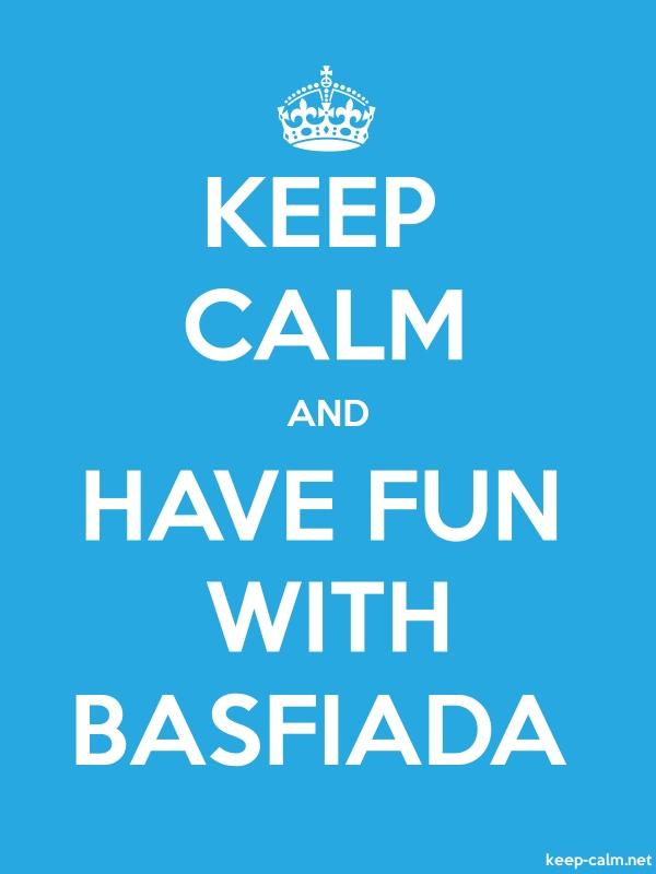 KEEP CALM AND HAVE FUN WITH BASFIADA - white/blue - Default (600x800)