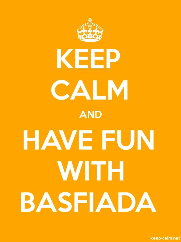 KEEP CALM AND HAVE FUN WITH BASFIADA - white/orange - Default (600x800)