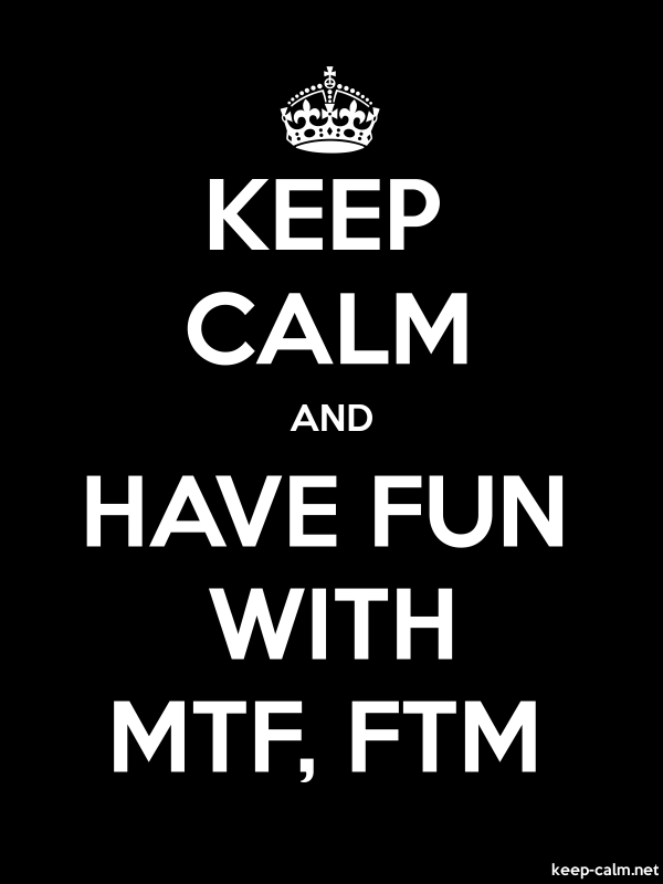KEEP CALM AND HAVE FUN WITH MTF, FTM - white/black - Default (600x800)