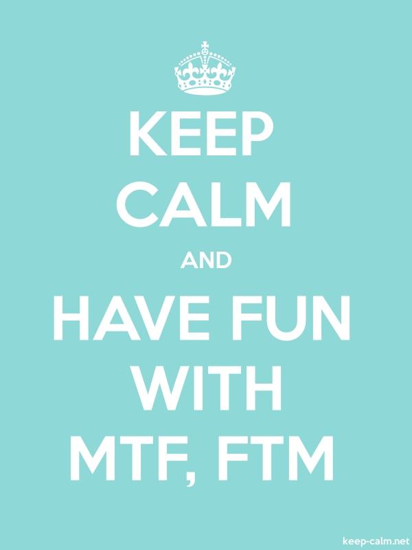 KEEP CALM AND HAVE FUN WITH MTF, FTM - white/lightblue - Default (600x800)
