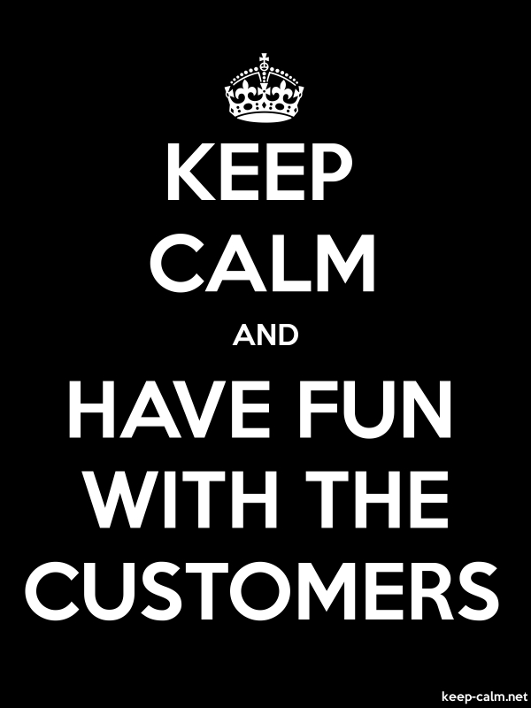 KEEP CALM AND HAVE FUN WITH THE CUSTOMERS - white/black - Default (600x800)