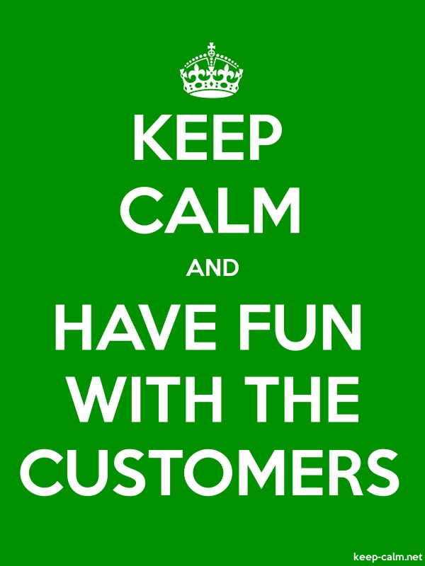 KEEP CALM AND HAVE FUN WITH THE CUSTOMERS - white/green - Default (600x800)