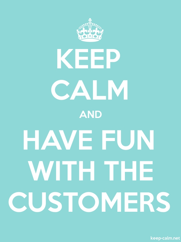 KEEP CALM AND HAVE FUN WITH THE CUSTOMERS - white/lightblue - Default (600x800)