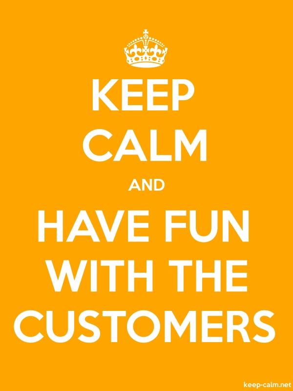 KEEP CALM AND HAVE FUN WITH THE CUSTOMERS - white/orange - Default (600x800)