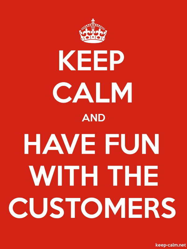 KEEP CALM AND HAVE FUN WITH THE CUSTOMERS - white/red - Default (600x800)
