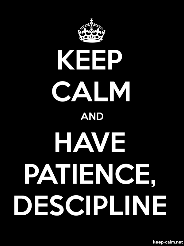 KEEP CALM AND HAVE PATIENCE, DESCIPLINE - white/black - Default (600x800)