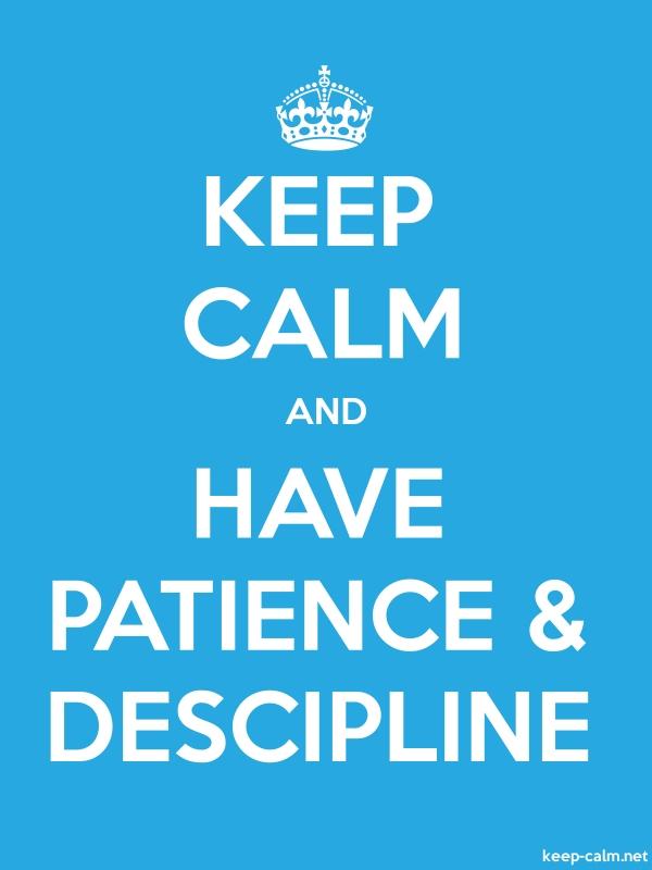 KEEP CALM AND HAVE PATIENCE, DESCIPLINE - white/blue - Default (600x800)