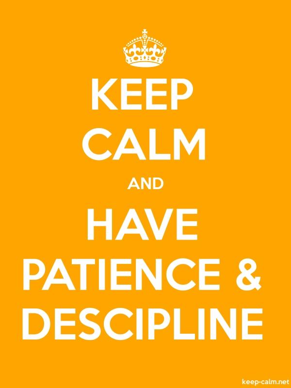 KEEP CALM AND HAVE PATIENCE, DESCIPLINE - white/orange - Default (600x800)