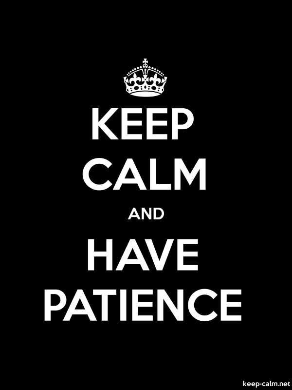 KEEP CALM AND HAVE PATIENCE - white/black - Default (600x800)