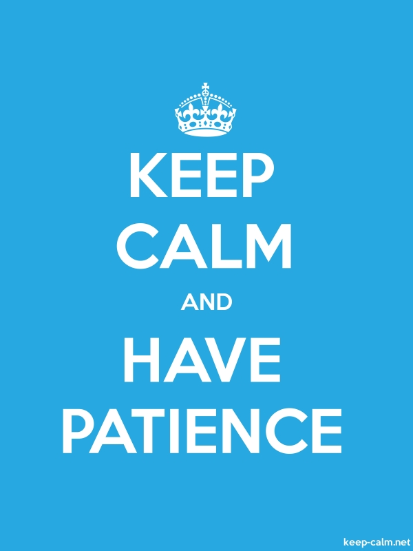 KEEP CALM AND HAVE PATIENCE - white/blue - Default (600x800)
