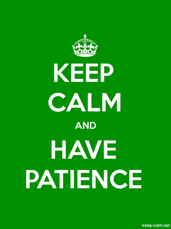 KEEP CALM AND HAVE PATIENCE - white/green - Default (600x800)