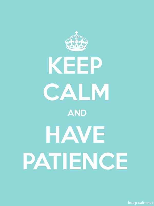 KEEP CALM AND HAVE PATIENCE - white/lightblue - Default (600x800)