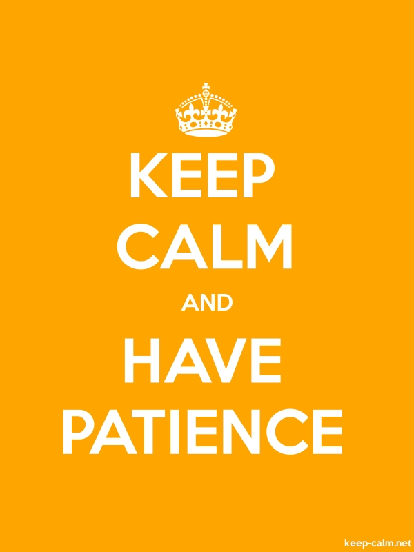 KEEP CALM AND HAVE PATIENCE - white/orange - Default (600x800)