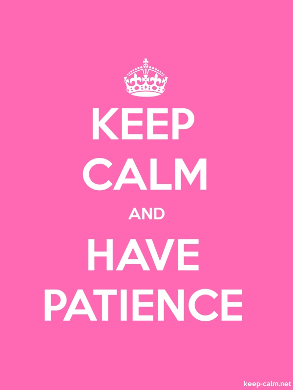 KEEP CALM AND HAVE PATIENCE - white/pink - Default (600x800)