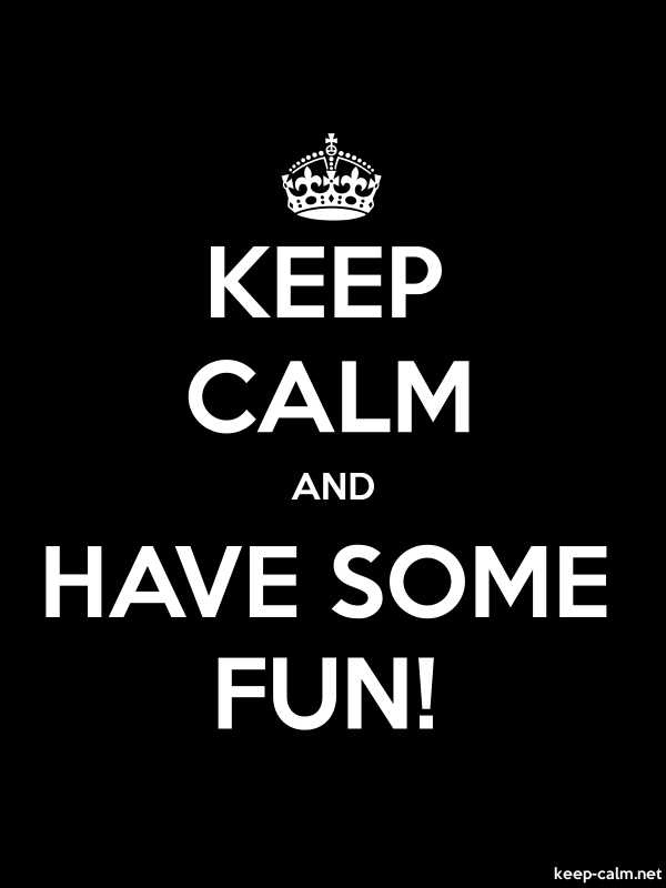KEEP CALM AND HAVE SOME FUN! - white/black - Default (600x800)