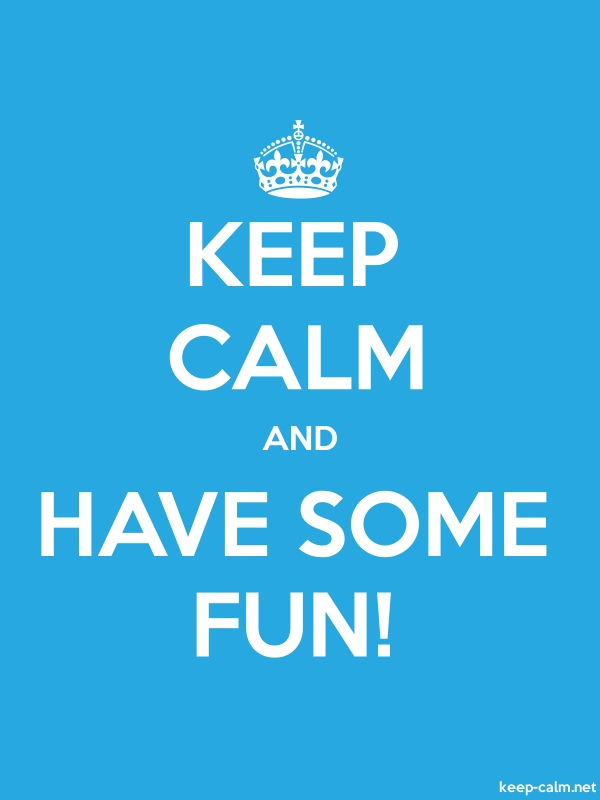 KEEP CALM AND HAVE SOME FUN! - white/blue - Default (600x800)
