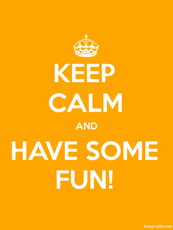 KEEP CALM AND HAVE SOME FUN! - white/orange - Default (600x800)