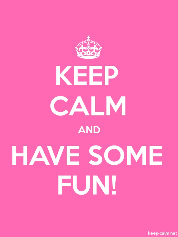 KEEP CALM AND HAVE SOME FUN! - white/pink - Default (600x800)