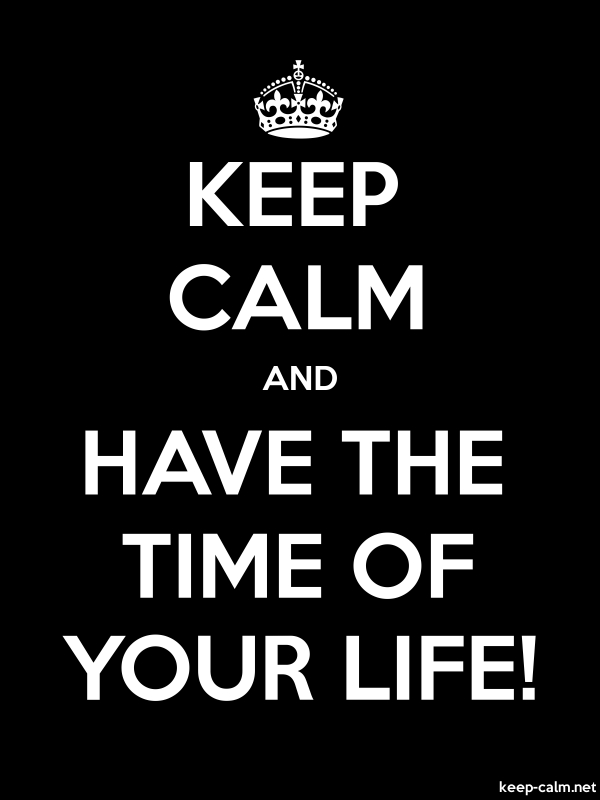 KEEP CALM AND HAVE THE TIME OF YOUR LIFE! - white/black - Default (600x800)