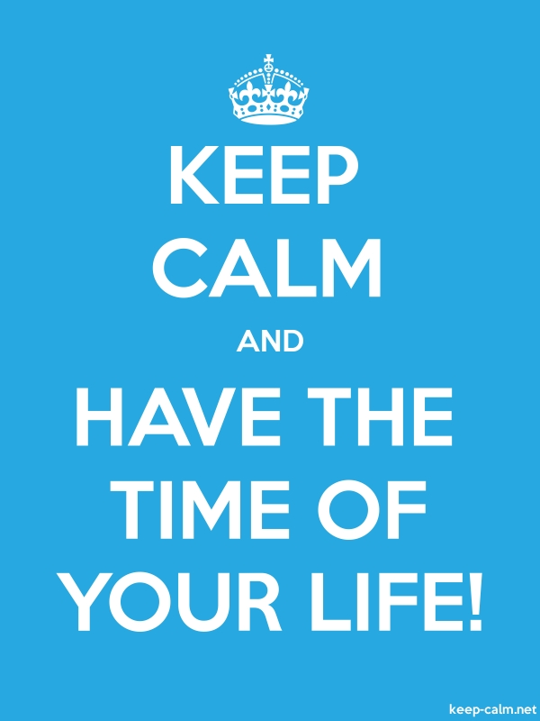 KEEP CALM AND HAVE THE TIME OF YOUR LIFE! - white/blue - Default (600x800)